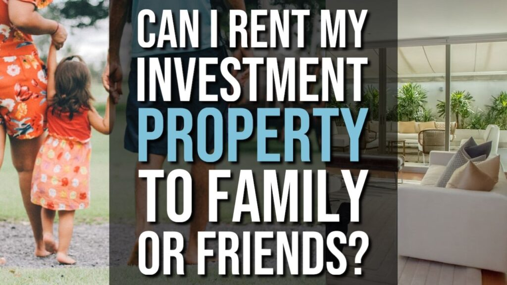 Can I Rent My Investment Property To My Family Or My Friends