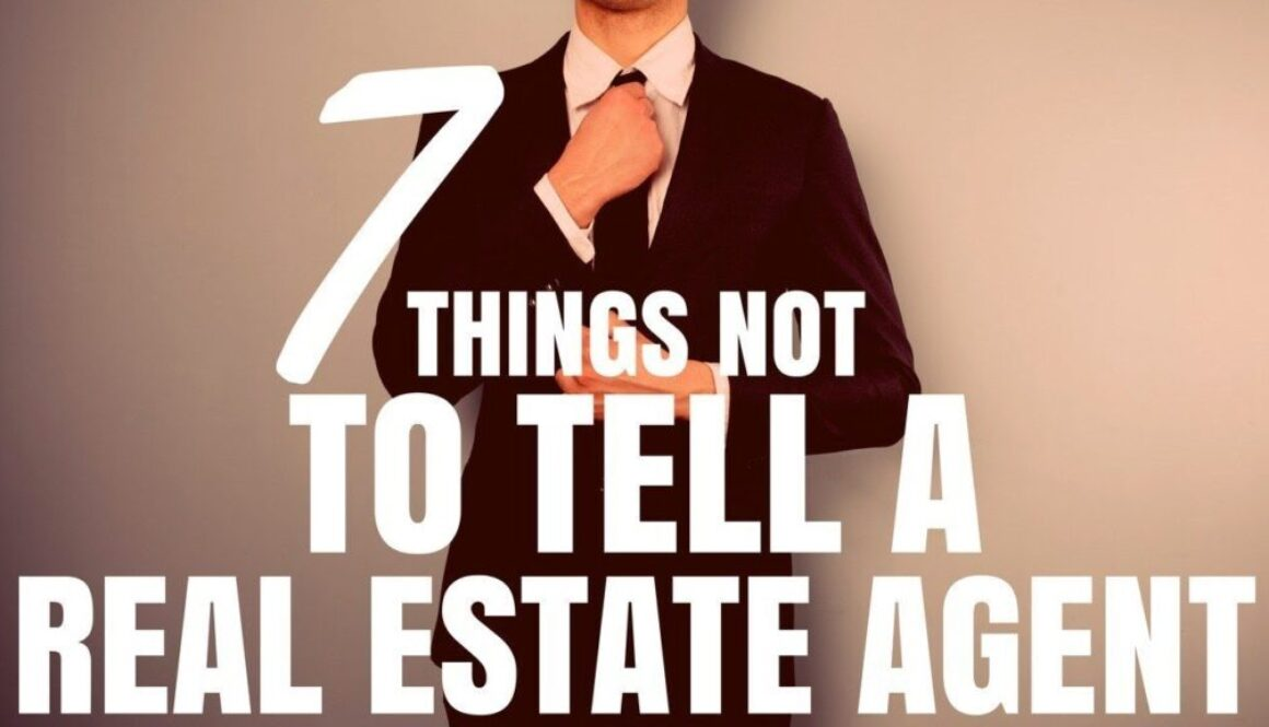 7 Things NOT To Tell A Real Estate Agent
