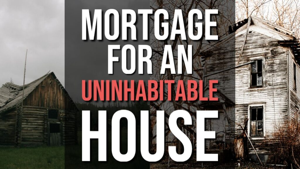 Getting a Mortgage on an Uninhabitable House